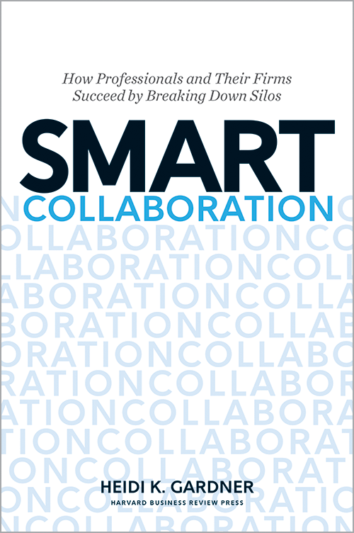 Smart Collaboration: How Professionals and Their Firms Succeed by Breaking Down Silos by Heidi Gardner